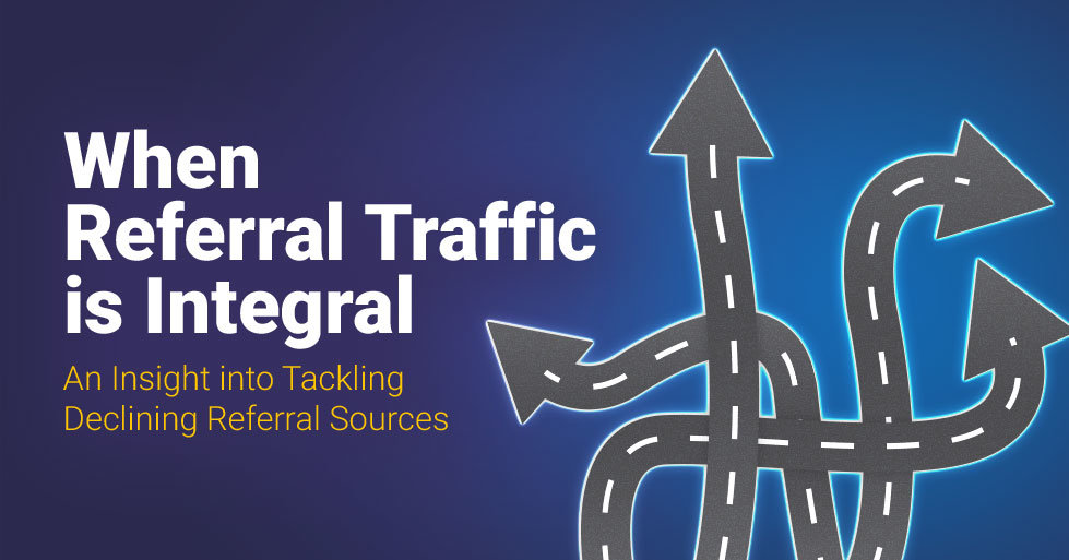 When-Referral-Traffic-is-Integral---An-Insight-into-Tackling-Declining-Referral-Sources