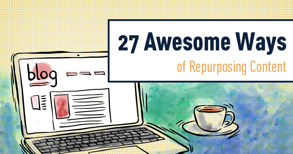 27 Awesome Ways of Repurposing Content