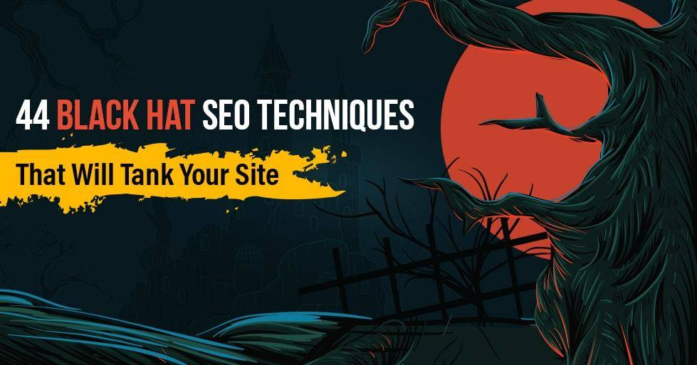 44 Black Hat SEO Techniques That Will Tank Your Site