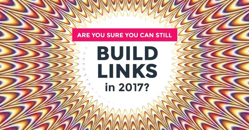 Are You Sure You Can Still Build Links in 2017
