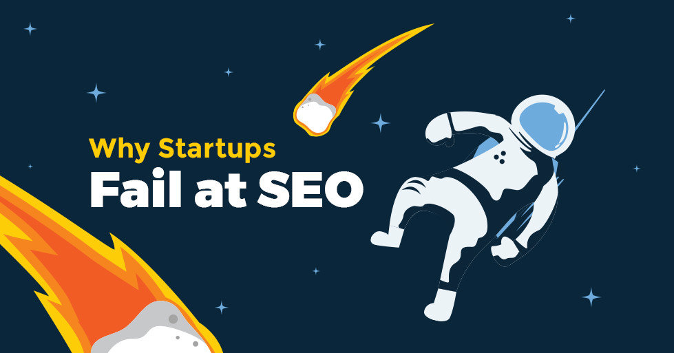 Why Startups Fail at SEO