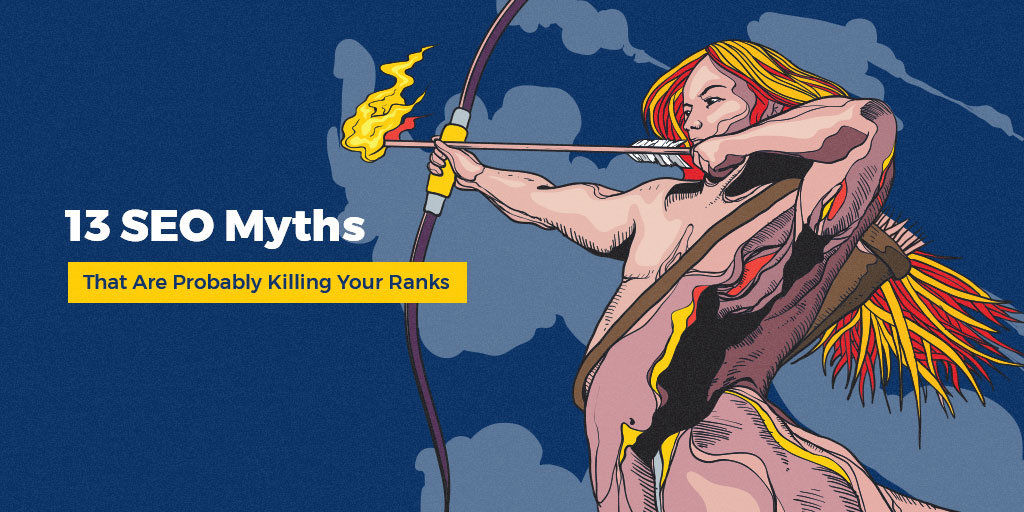 13 SEO Myths That Are Probably Killing Your Ranks