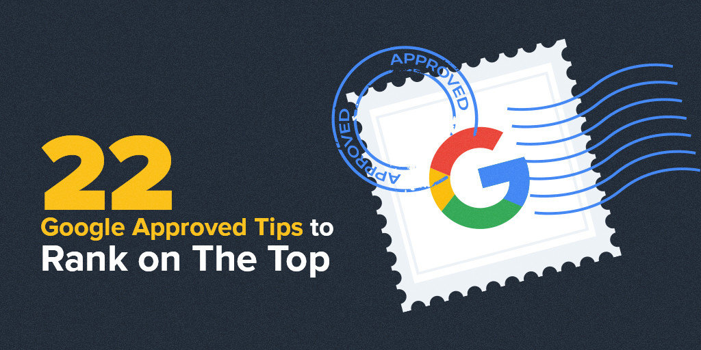 22 Google Approved Tips to Rank on The Top
