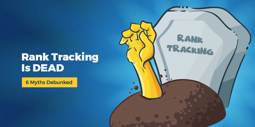 Is Rank Tracking Dead 6 myths debunked
