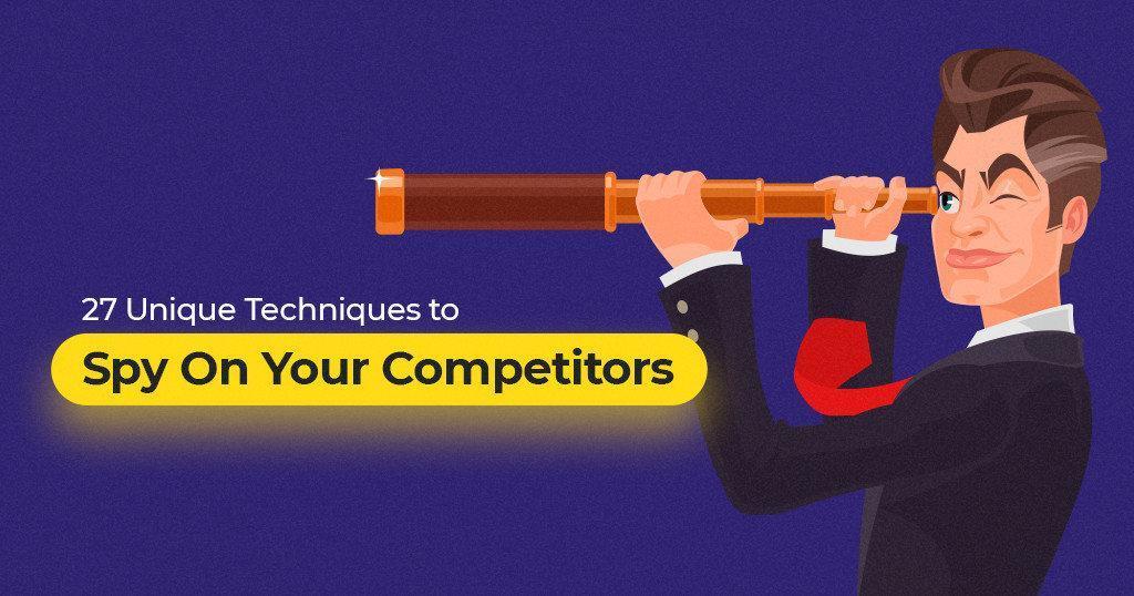 27 unikalios technikos, kaip efektyviai šnipinėti savo konkurentus