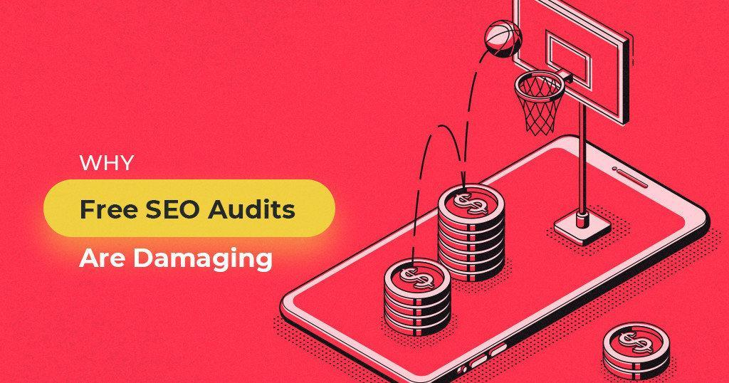 Why_Free_SEO_Audits_Are_Damaging