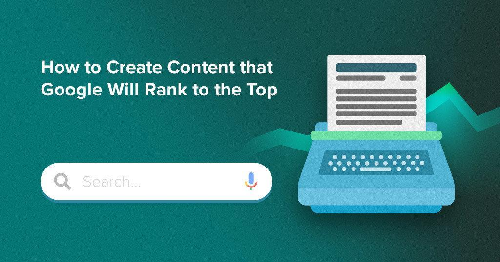 How_to_Create_Content_that_Google Will_Rank_to_the_Top