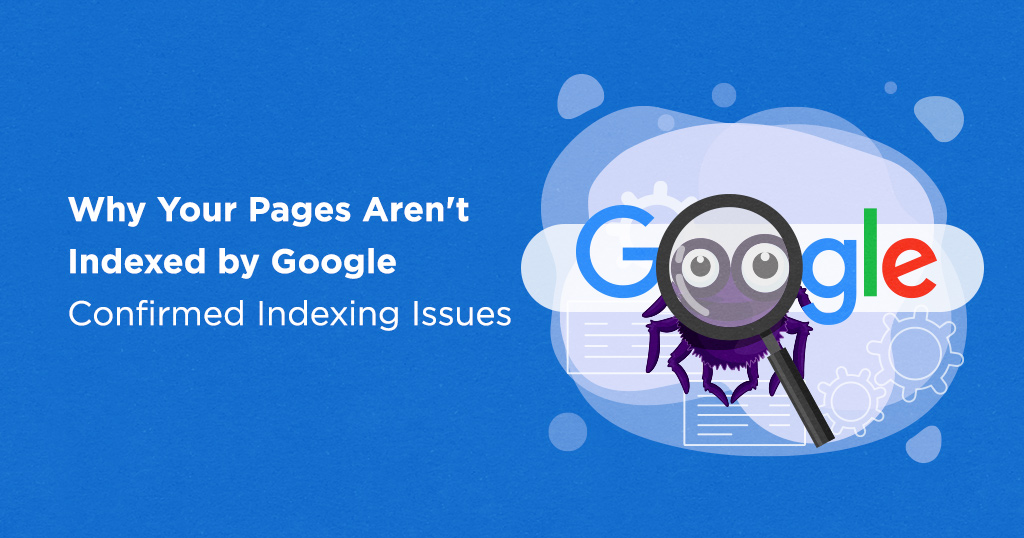 Why Your Pages Aren't Indexed by Google - Confirmed Indexing Issues